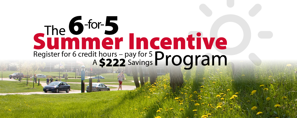 Register for 6 credit hours, pay for 5. One time offer. Must register for 2017 Summer semester courses by May 7, 2017 to qualify for this incentive.