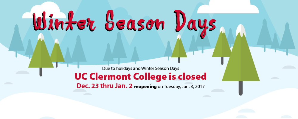 Due to holidays and Winter Season Days UC Clermont College will be closed December 23 - January 2, but we will be reopening Tuesday, January 3, 2017