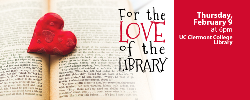 For the Love of the Library Event UC Clermont College Library - Thursday, February 9 at 6pm